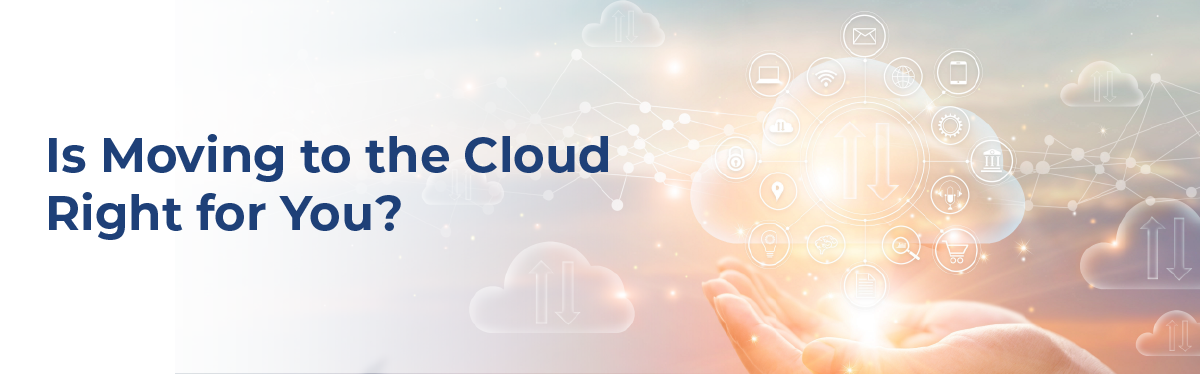 Is moving to the cloud right for you?